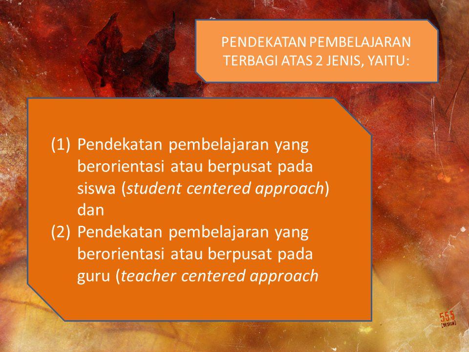 (1)Pendekatan pembelajaran yang berorientasi atau berpusat pada siswa (student centered approach) dan (2)Pendekatan pembelajaran yang berorientasi atau berpusat pada guru (teacher centered approach PENDEKATAN PEMBELAJARAN TERBAGI ATAS 2 JENIS, YAITU: