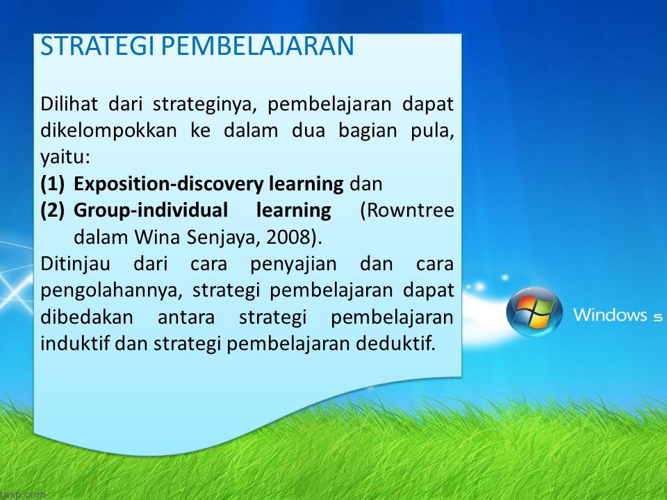 Dilihat dari strateginya, pembelajaran dapat dikelompokkan ke dalam dua bagian pula, yaitu: (1)Exposition-discovery learning dan (2)Group-individual learning (Rowntree dalam Wina Senjaya, 2008).