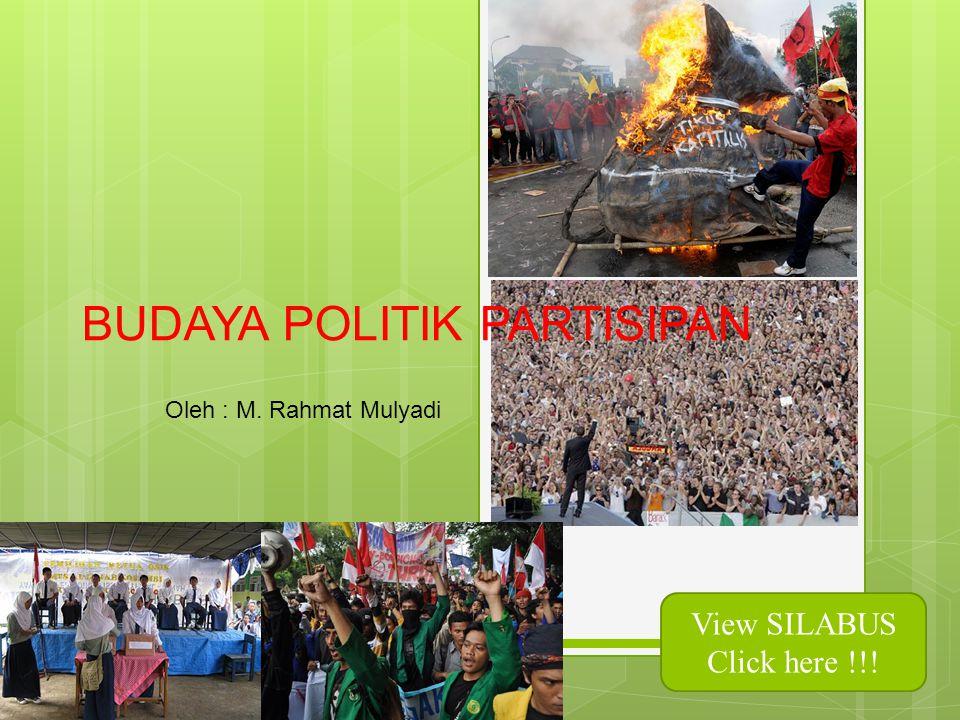 BUDAYA POLITIK PARTISIPAN Oleh : M. Rahmat Mulyadi View SILABUS Click here !!!