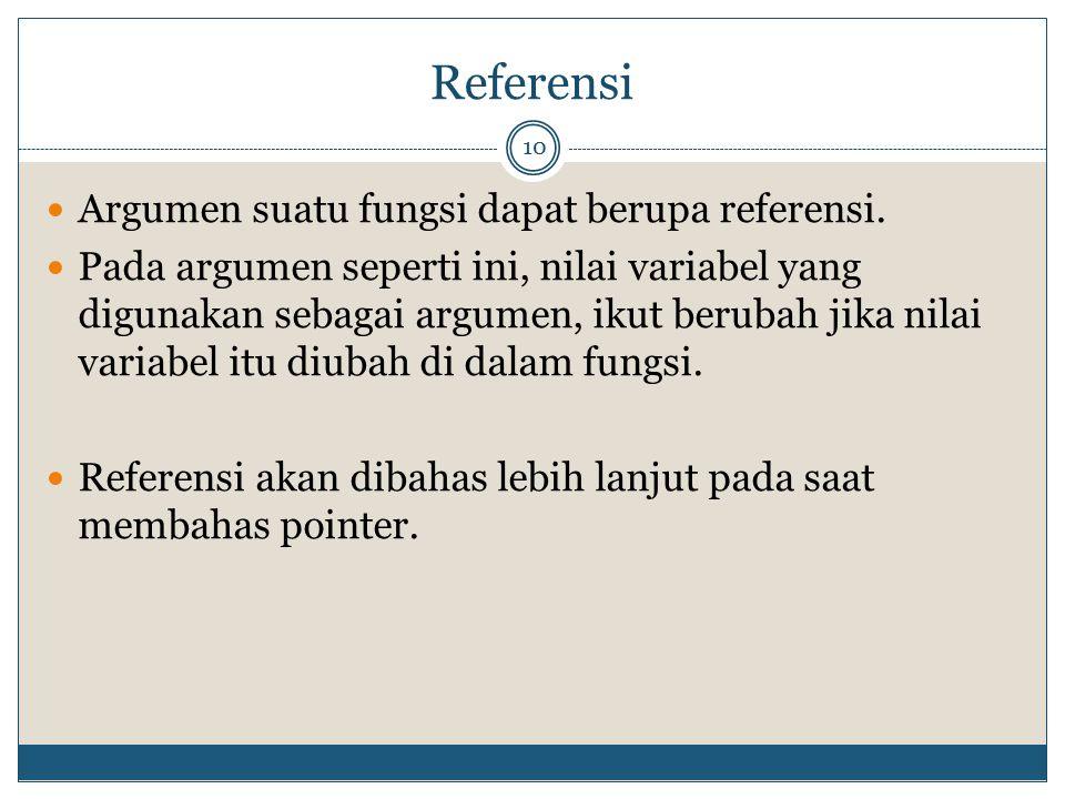 Referensi 10 Argumen suatu fungsi dapat berupa referensi. Pada argumen seperti ini, nilai variabel yang digunakan sebagai argumen, ikut berubah jika n