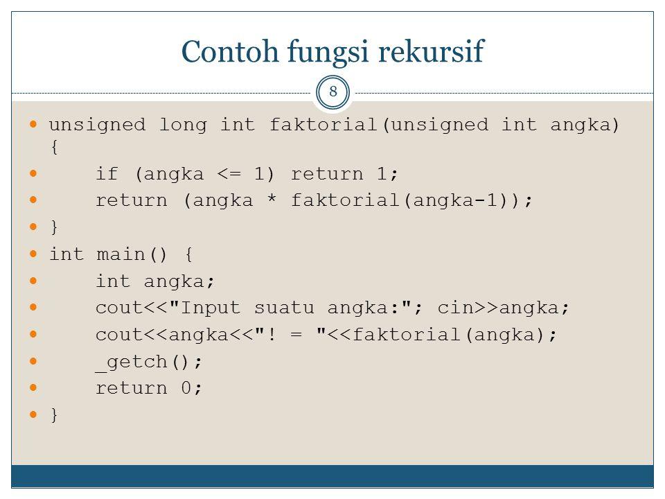 Contoh fungsi rekursif 8 unsigned long int faktorial(unsigned int angka) { if (angka <= 1) return 1; return (angka * faktorial(angka-1)); } int main()