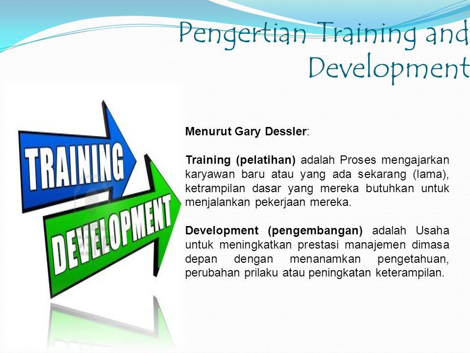 Pengertian Training and Development Menurut Gary Dessler: Training (pelatihan) adalah Proses mengajarkan karyawan baru atau yang ada sekarang (lama),