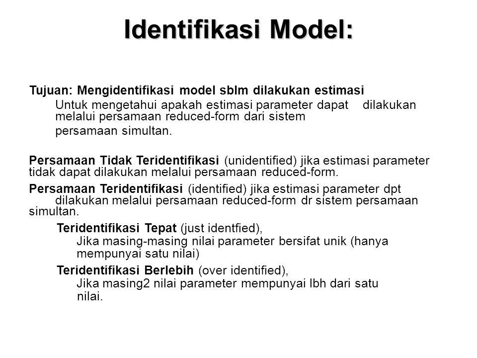 Identifikasi Model: Tujuan: Mengidentifikasi model sblm dilakukan estimasi Untuk mengetahui apakah estimasi parameter dapat dilakukan melalui persamaan reduced-form dari sistem persamaan simultan.