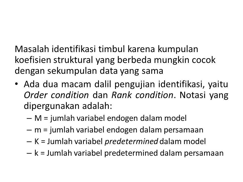 Masalah identifikasi timbul karena kumpulan koefisien struktural yang berbeda mungkin cocok dengan sekumpulan data yang sama Ada dua macam dalil pengujian identifikasi, yaitu Order condition dan Rank condition.