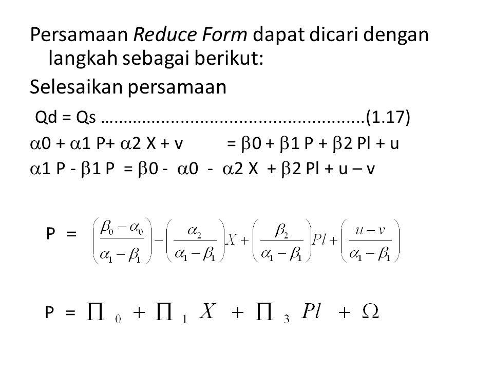 Persamaan Reduce Form dapat dicari dengan langkah sebagai berikut: Selesaikan persamaan Qd = Qs …....................................................(1.17)  0 +  1 P+  2 X + v=  0 +  1 P +  2 Pl + u  1 P -  1 P =  0 -  0 -  2 X +  2 Pl + u – v P =