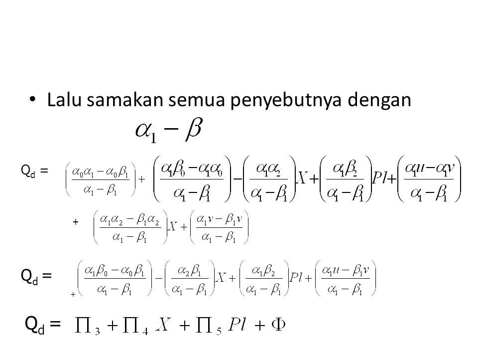 Lalu samakan semua penyebutnya dengan Qd =Qd = + + Q d =
