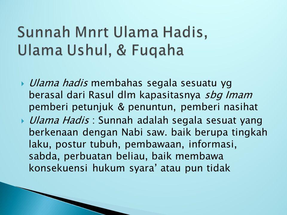  Ulama hadis membahas segala sesuatu yg berasal dari Rasul dlm kapasitasnya sbg Imam pemberi petunjuk & penuntun, pemberi nasihat  Ulama Hadis : Sun