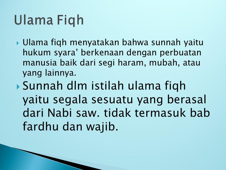  Ulama fiqh menyatakan bahwa sunnah yaitu hukum syara' berkenaan dengan perbuatan manusia baik dari segi haram, mubah, atau yang lainnya.  Sunnah dl