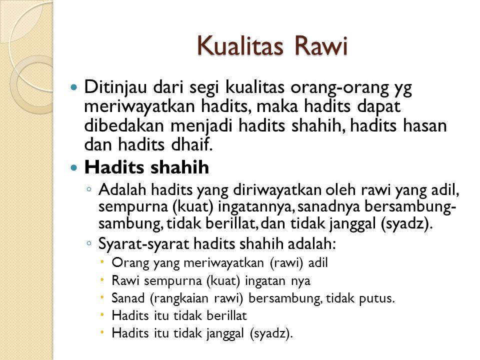 Kualitas Rawi Ditinjau dari segi kualitas orang-orang yg meriwayatkan hadits, maka hadits dapat dibedakan menjadi hadits shahih, hadits hasan dan hadits dhaif.
