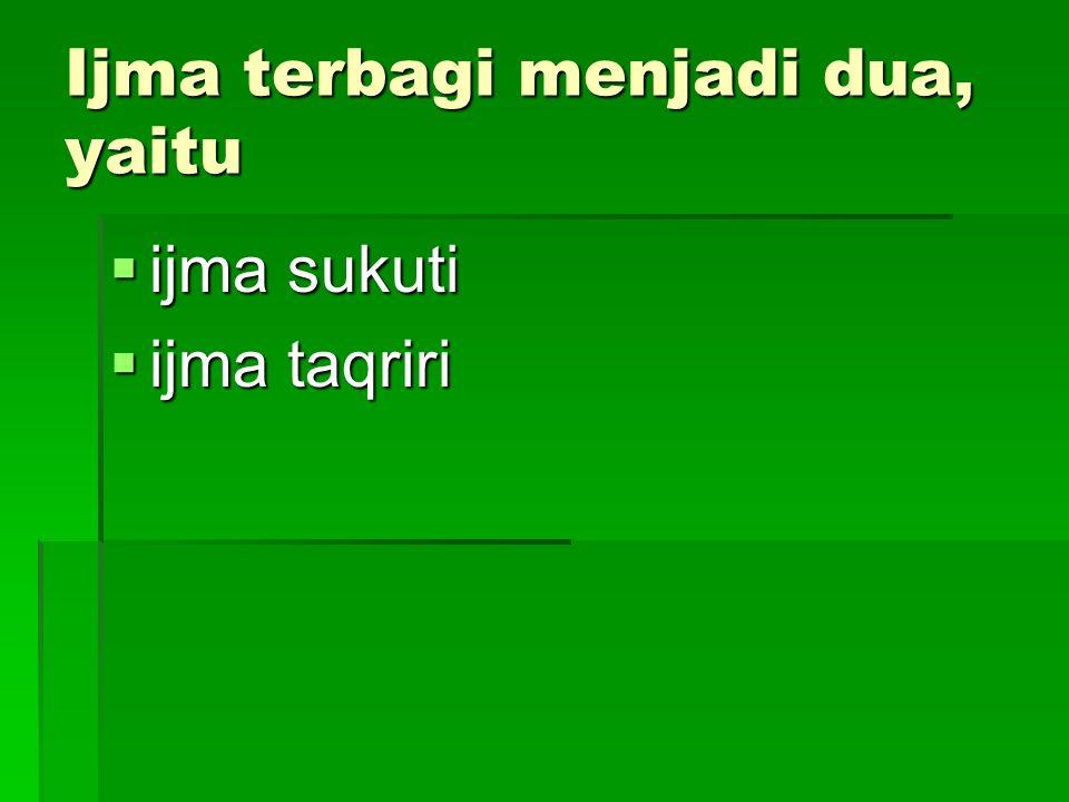 Ijma terbagi menjadi dua, yaitu  ijma sukuti  ijma taqriri