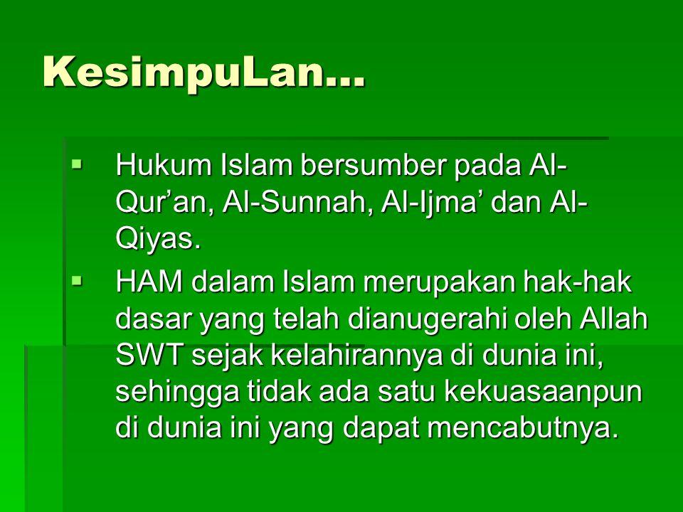 KesimpuLan…  Hukum Islam bersumber pada Al- Qur'an, Al-Sunnah, Al-Ijma' dan Al- Qiyas.