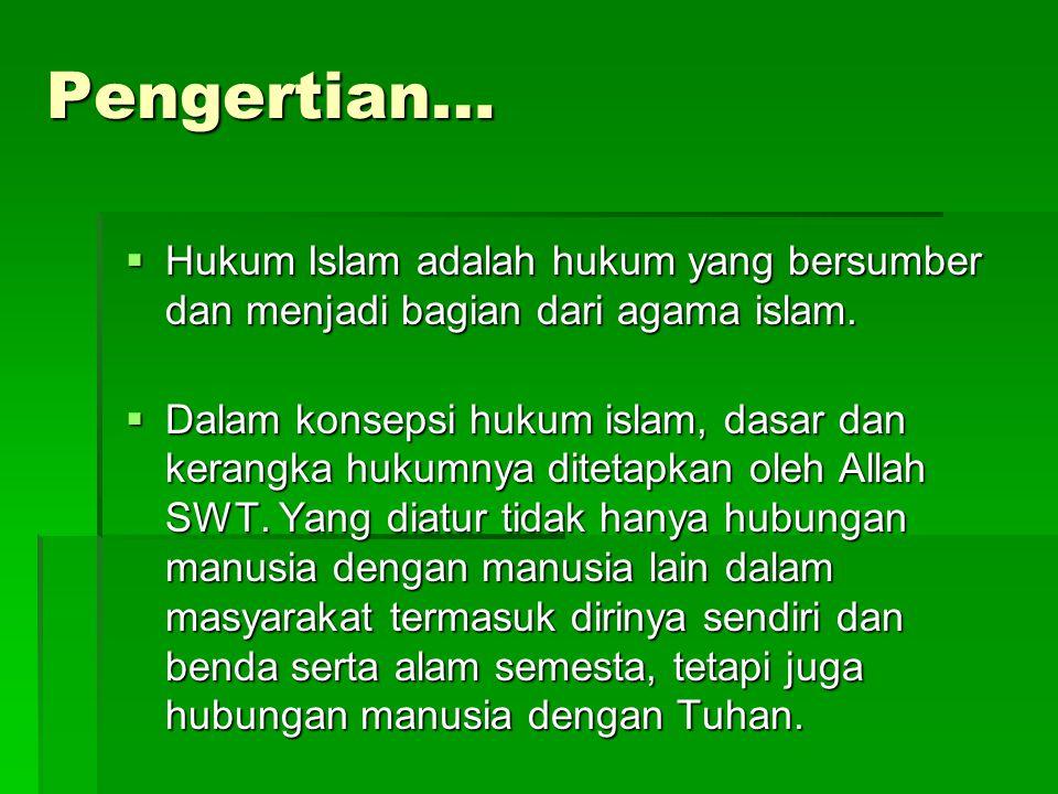 Pengertian…  Hukum Islam adalah hukum yang bersumber dan menjadi bagian dari agama islam.