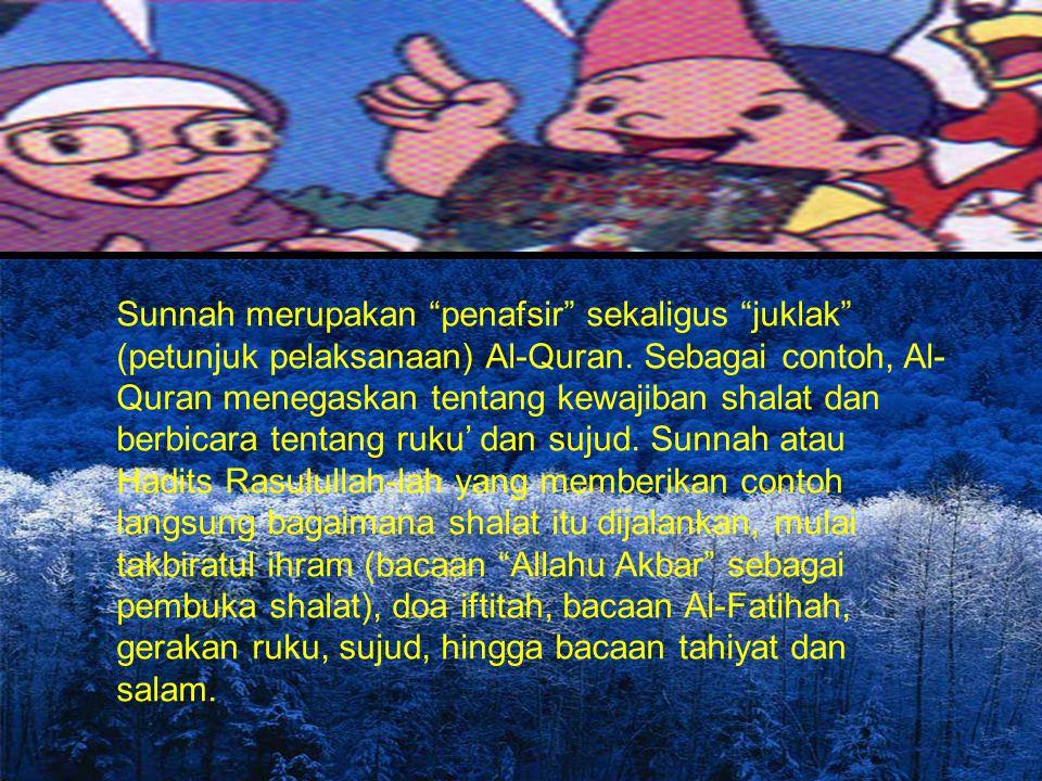 Kedudukan dan fungsi sunnah terhadap Alquran, antara lain: Sunnah menguatkan hukum yang ditetapkan Alquran. Sunnah merinci pernyataan Alquran yang ber
