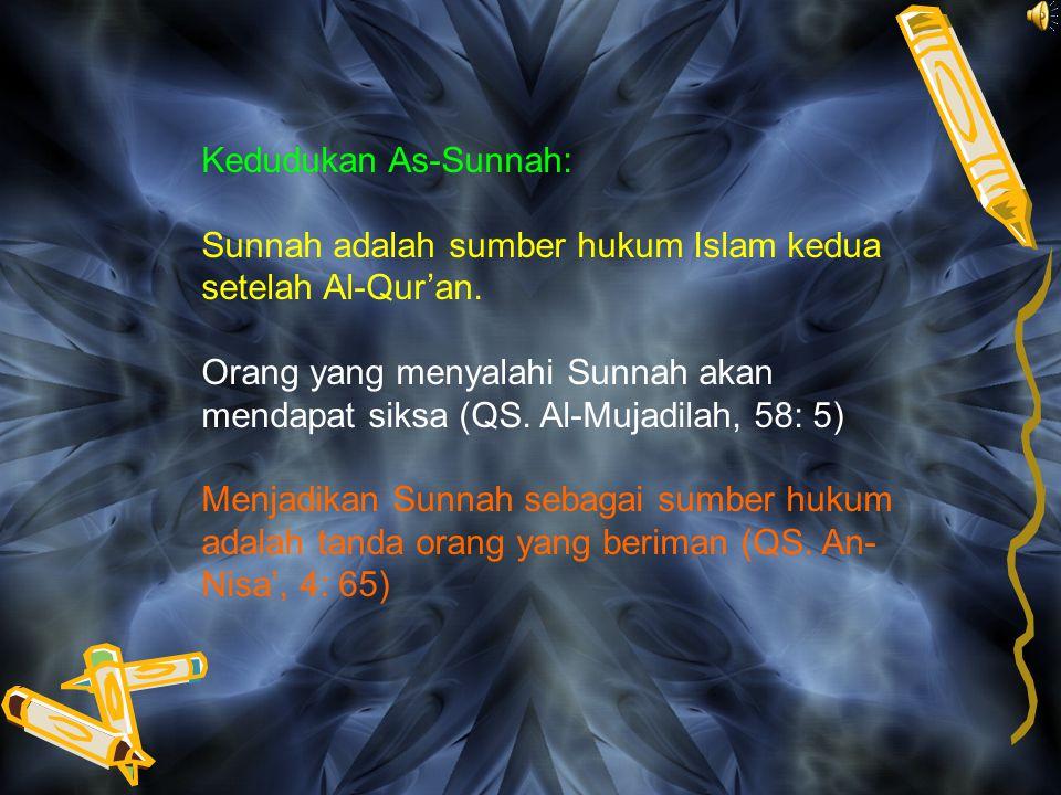 "Kedudukan As-Sunnah sebagai sumber hukum Islam dijelaskan Al-Quran dan sabda Nabi Muhammad Saw. ""Demi Tuhanmu, mereka pada hakikatnya tidak beriman se"