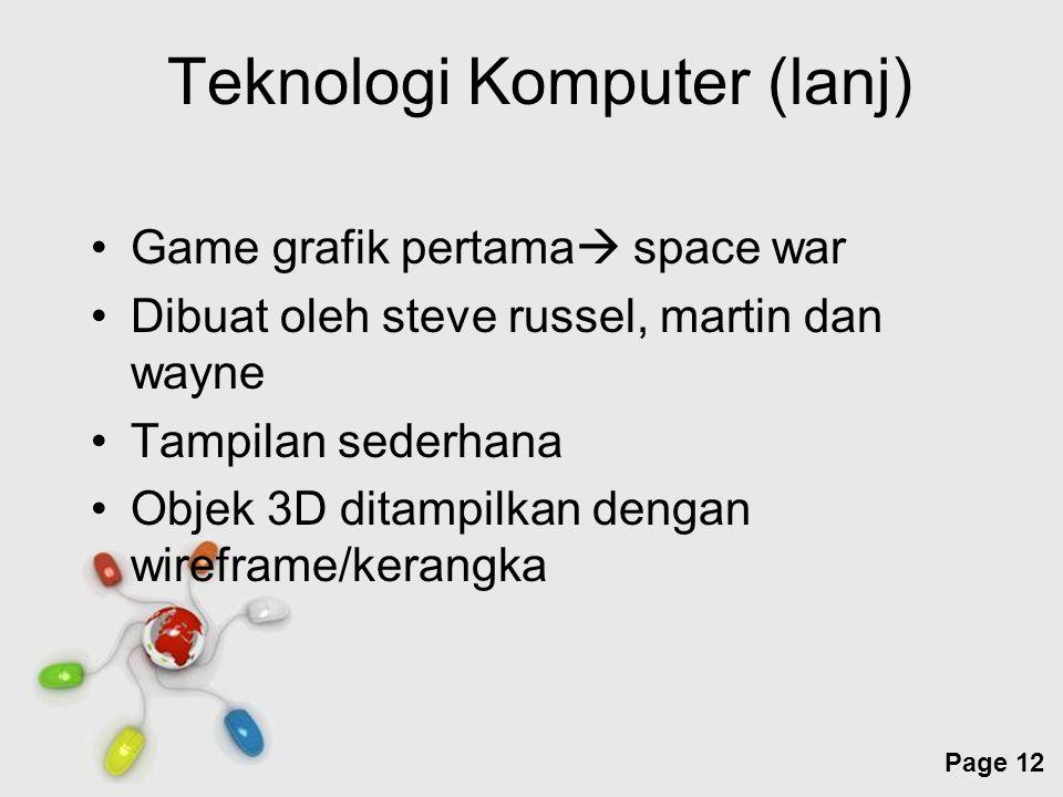 Free Powerpoint Templates Page 12 Teknologi Komputer (lanj) Game grafik pertama  space war Dibuat oleh steve russel, martin dan wayne Tampilan sederh