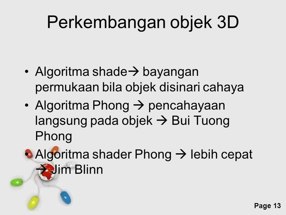 Free Powerpoint Templates Page 13 Perkembangan objek 3D Algoritma shade  bayangan permukaan bila objek disinari cahaya Algoritma Phong  pencahayaan