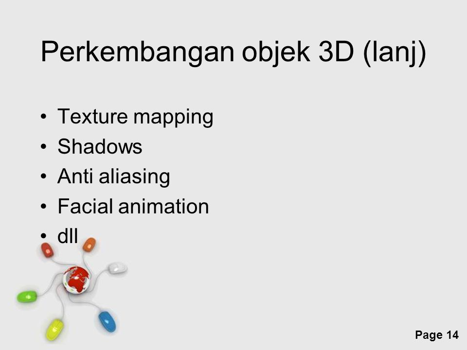 Free Powerpoint Templates Page 14 Perkembangan objek 3D (lanj) Texture mapping Shadows Anti aliasing Facial animation dll