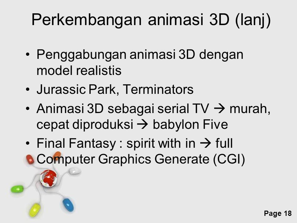 Free Powerpoint Templates Page 18 Perkembangan animasi 3D (lanj) Penggabungan animasi 3D dengan model realistis Jurassic Park, Terminators Animasi 3D