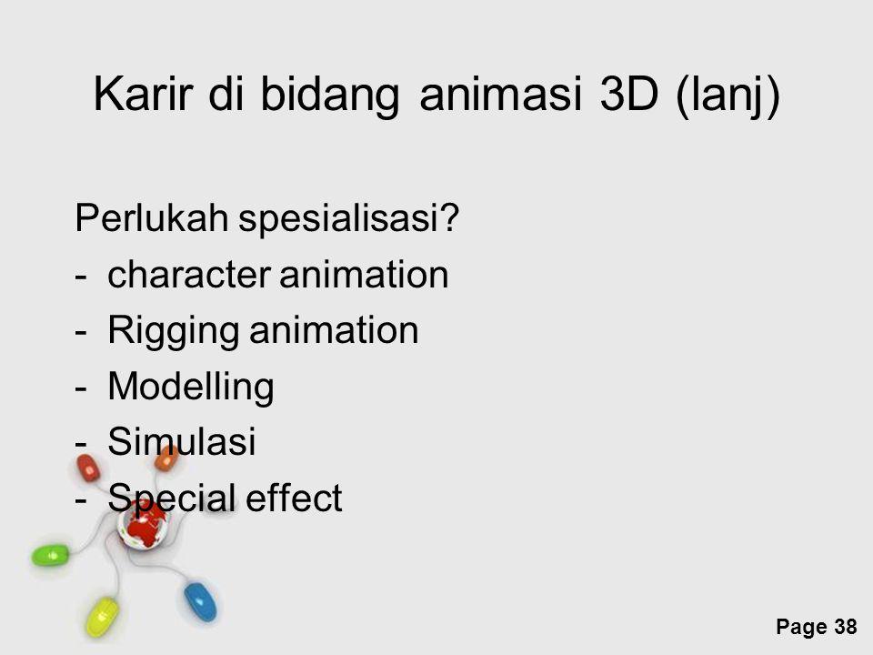 Free Powerpoint Templates Page 38 Karir di bidang animasi 3D (lanj) Perlukah spesialisasi? -character animation -Rigging animation -Modelling -Simulas