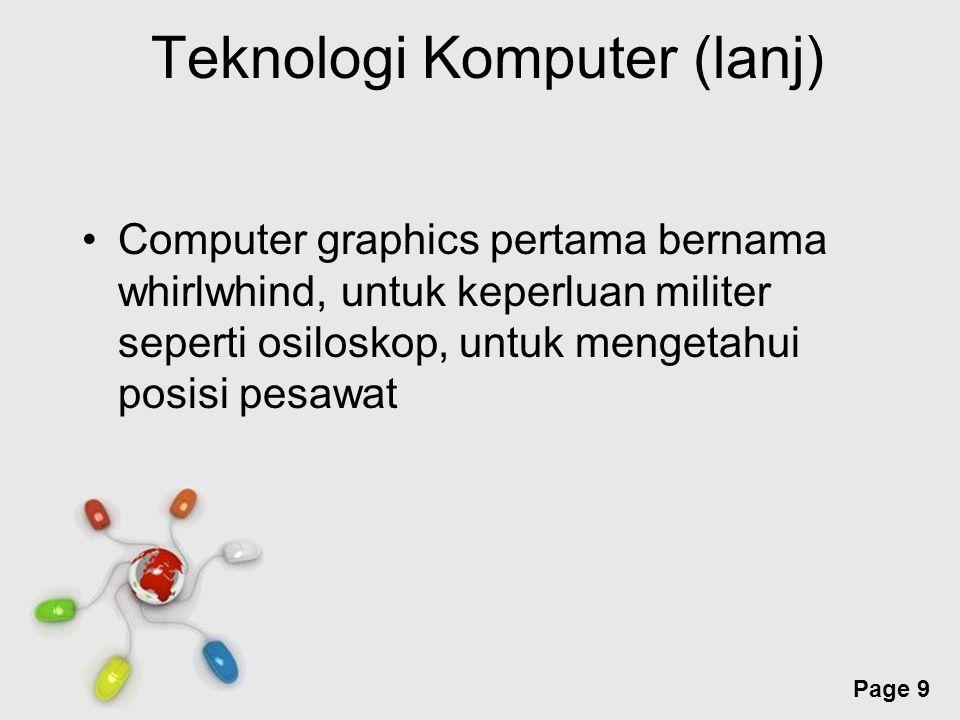 Free Powerpoint Templates Page 10 Teknologi Komputer (lanj) Ivan sutherland dari MIT  bapak komputer grafik Mengembangkan komputer grafik dengan Pena/mouse Pen SKETCHPAD Bisa menggambar kurva, garis bidang 2D/3D