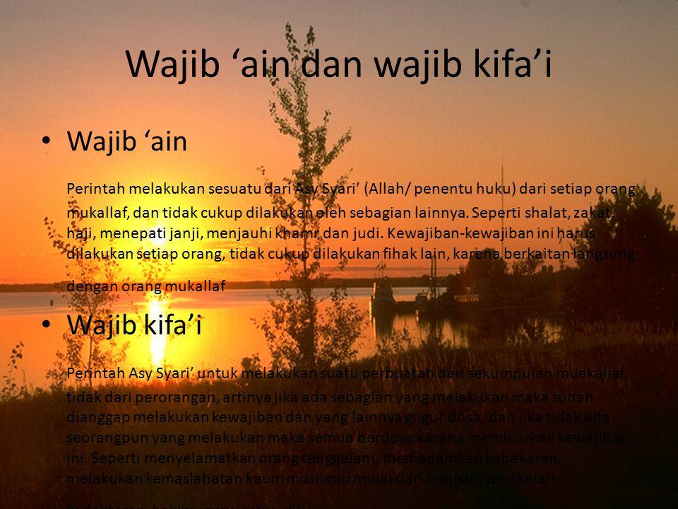 Wajib 'ain dan wajib kifa'i Wajib 'ain Perintah melakukan sesuatu dari Asy Syari' (Allah/ penentu huku) dari setiap orang mukallaf, dan tidak cukup dilakukan oleh sebagian lainnya.
