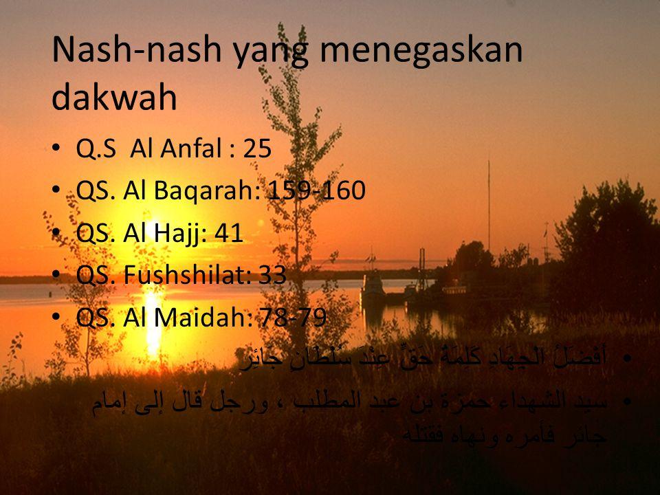 Nash-nash yang menegaskan dakwah Q.S Al Anfal : 25 QS. Al Baqarah: 159-160 QS. Al Hajj: 41 QS. Fushshilat: 33 QS. Al Maidah: 78-79 أَفْضَلُ الْجِهَادِ