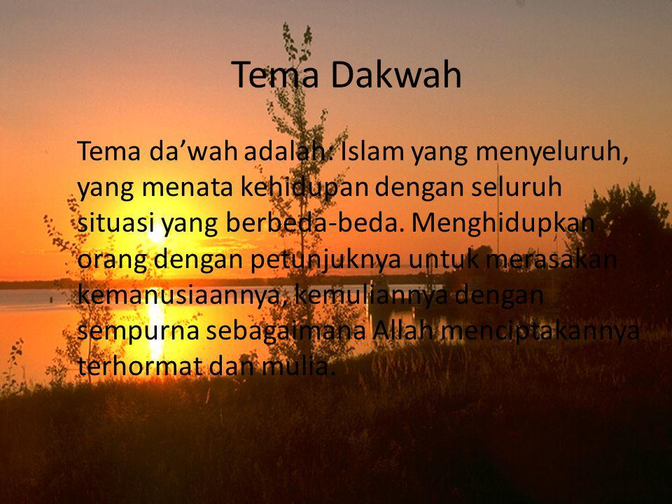 Tema Dakwah Tema da'wah adalah: Islam yang menyeluruh, yang menata kehidupan dengan seluruh situasi yang berbeda-beda. Menghidupkan orang dengan petun