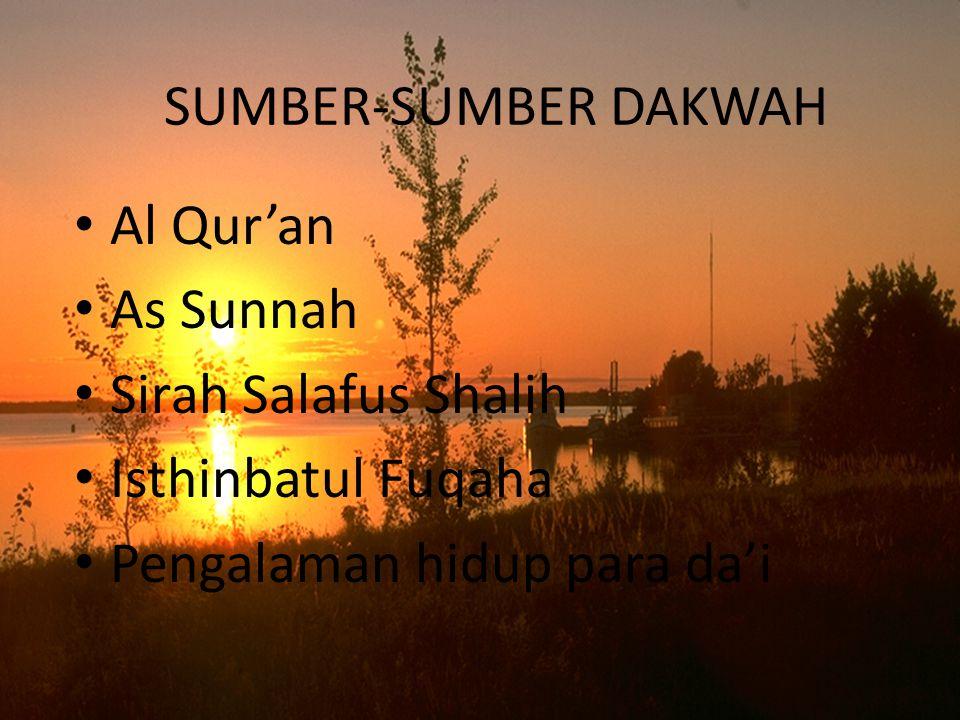 SUMBER-SUMBER DAKWAH Al Qur'an As Sunnah Sirah Salafus Shalih Isthinbatul Fuqaha Pengalaman hidup para da'i