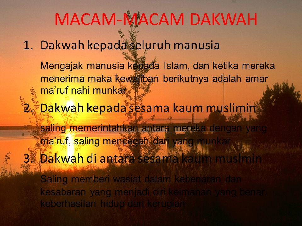 MACAM-MACAM DAKWAH 1.Dakwah kepada seluruh manusia Mengajak manusia kepada Islam, dan ketika mereka menerima maka kewajiban berikutnya adalah amar ma'ruf nahi munkar 2.