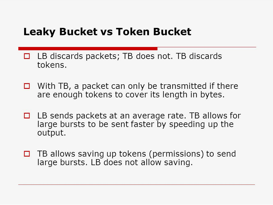 Token bucket - example  2 tokens of size 100 bytes added each second to the token bucket of capacity 500 bytes Avg.
