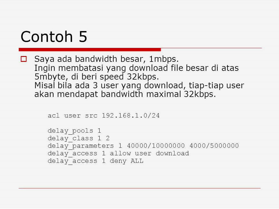 Contoh 4  Bagaimana caranya membuat delay pools untuk membatasi download di siang hari dengan speed...
