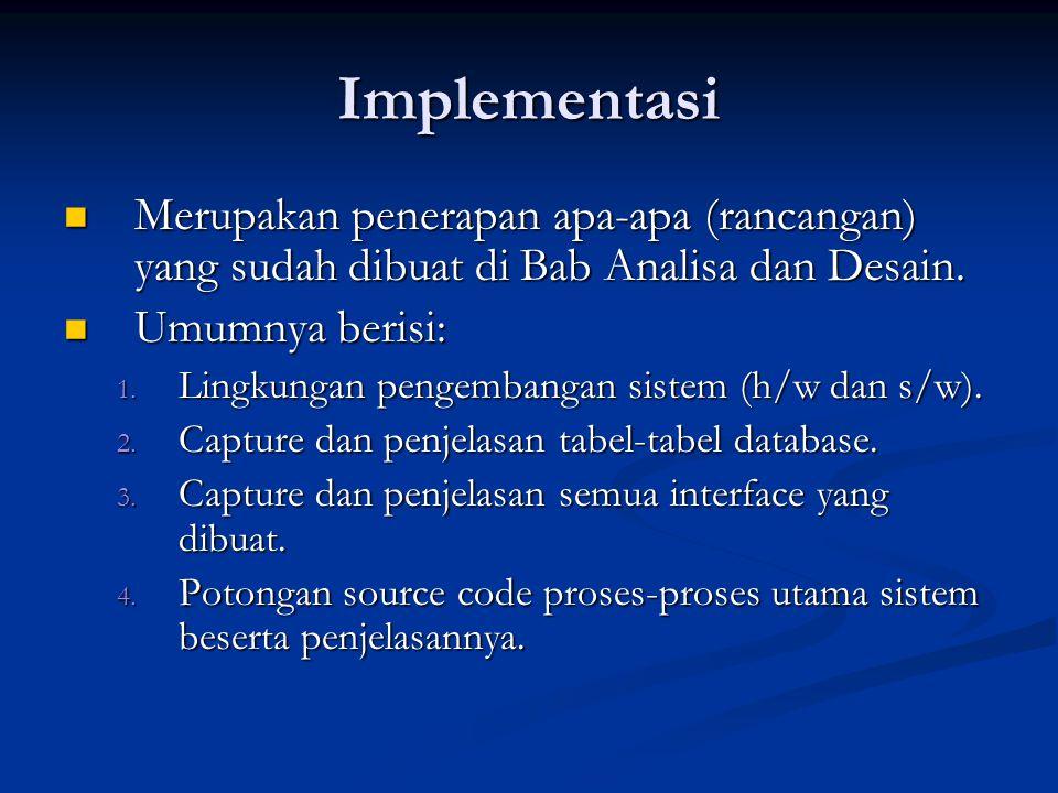 Implementasi Merupakan penerapan apa-apa (rancangan) yang sudah dibuat di Bab Analisa dan Desain. Merupakan penerapan apa-apa (rancangan) yang sudah d