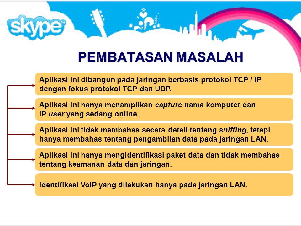 PEMBATASAN MASALAH Aplikasi ini dibangun pada jaringan berbasis protokol TCP / IP dengan fokus protokol TCP dan UDP. Aplikasi ini hanya menampilkan ca