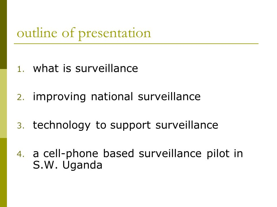 outline of presentation 1. what is surveillance 2.