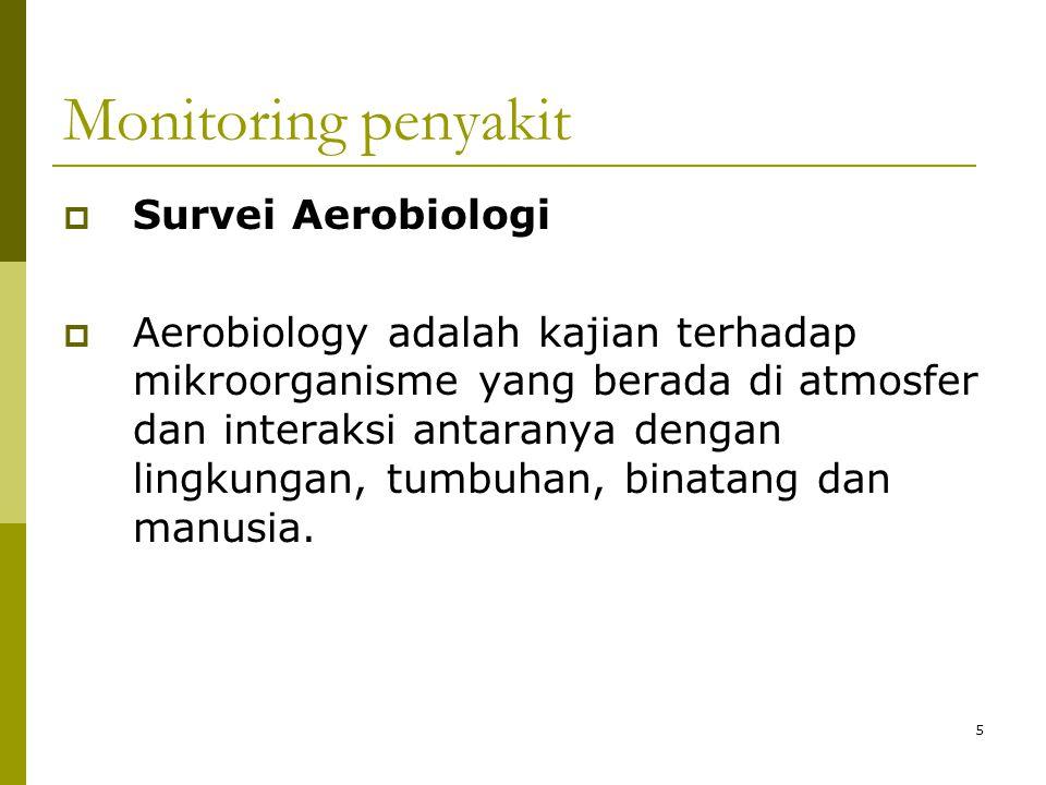 5 Monitoring penyakit  Survei Aerobiologi  Aerobiology adalah kajian terhadap mikroorganisme yang berada di atmosfer dan interaksi antaranya dengan