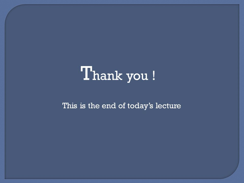 T hank you ! This is the end of today's lecture
