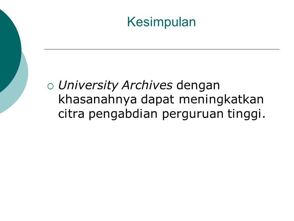 Kesimpulan  University Archives dengan khasanahnya dapat meningkatkan citra pengabdian perguruan tinggi.