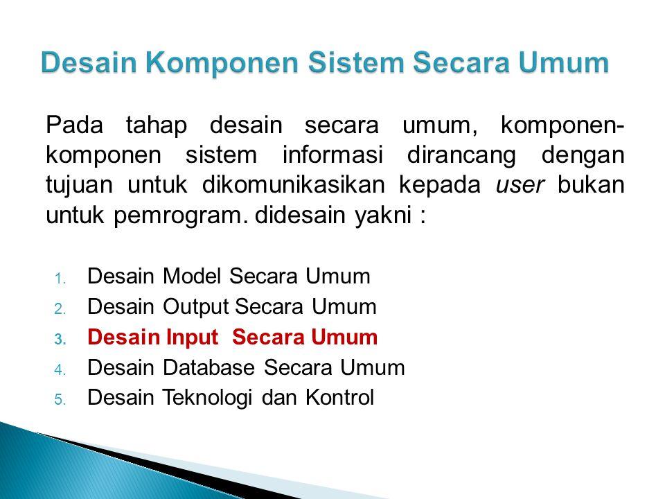 Pada tahap desain secara umum, komponen- komponen sistem informasi dirancang dengan tujuan untuk dikomunikasikan kepada user bukan untuk pemrogram. di