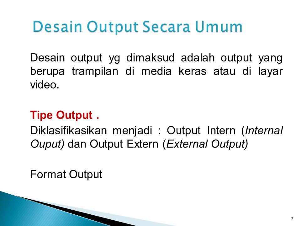 Desain output yg dimaksud adalah output yang berupa trampilan di media keras atau di layar video. Tipe Output. Diklasifikasikan menjadi : Output Inter