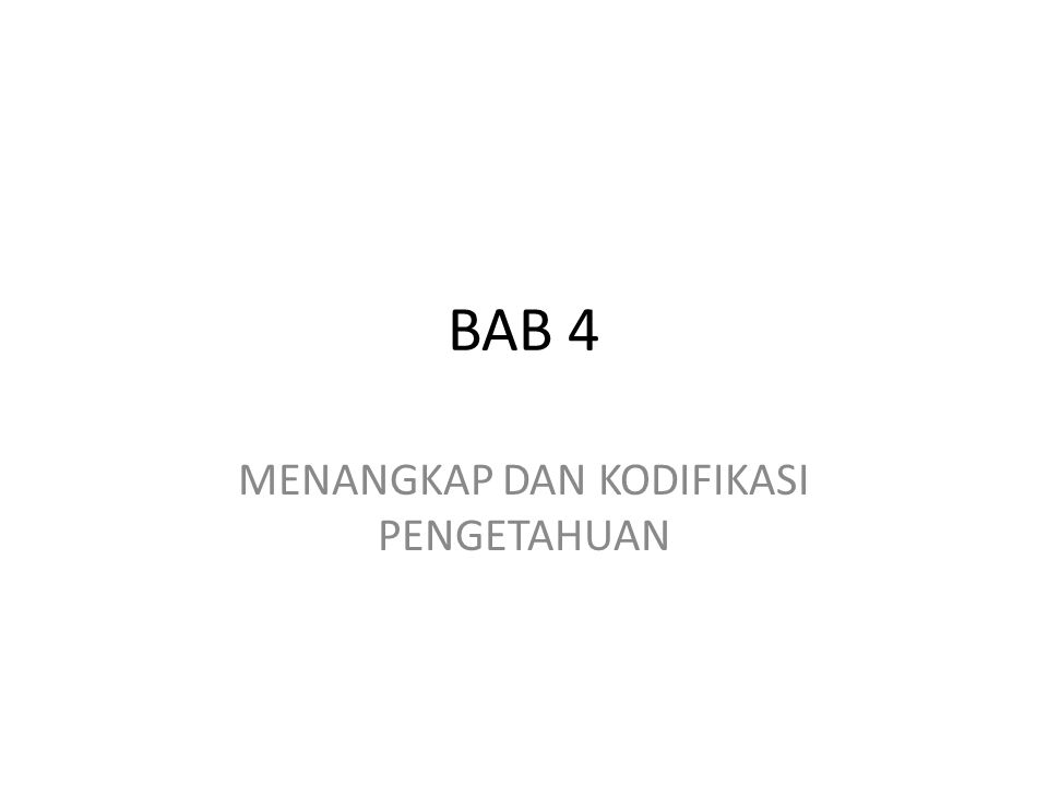 BAB 4 MENANGKAP DAN KODIFIKASI PENGETAHUAN