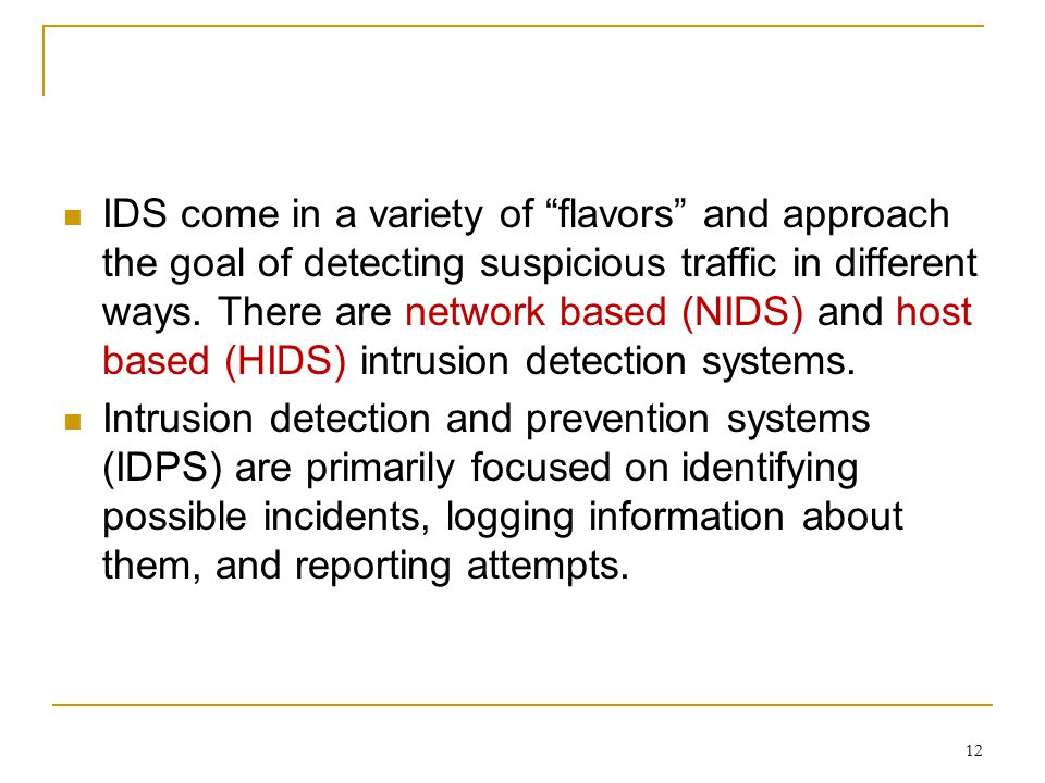 """IDS come in a variety of """"flavors"""" and approach the goal of detecting suspicious traffic in different ways. There are network based (NIDS) and host ba"""