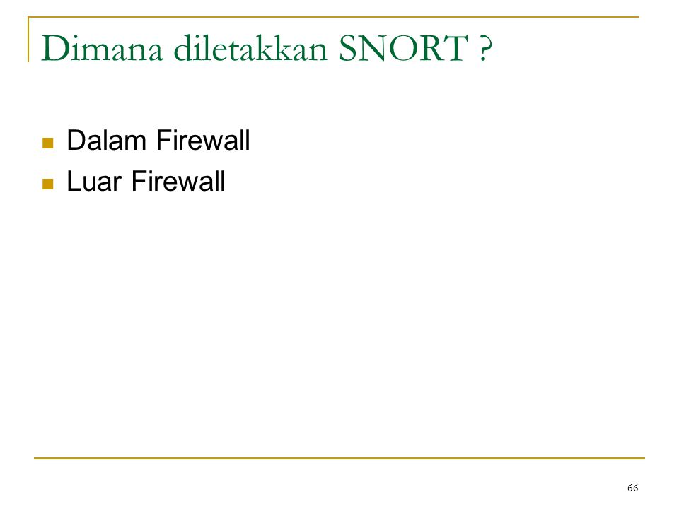Dimana diletakkan SNORT ? Dalam Firewall Luar Firewall 66