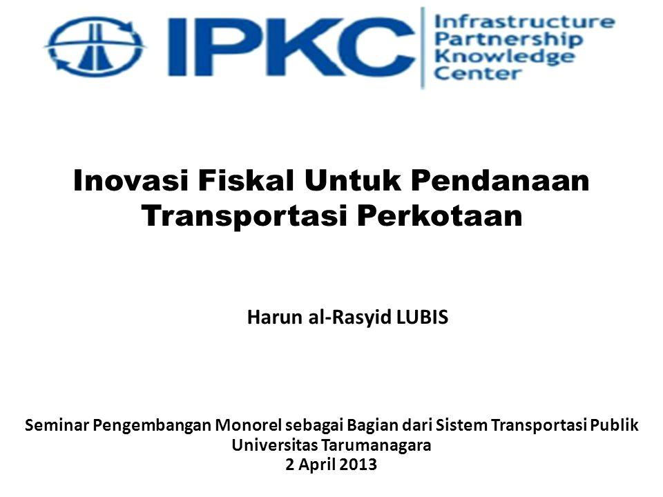Inovasi Fiskal Untuk Pendanaan Transportasi Perkotaan Seminar Pengembangan Monorel sebagai Bagian dari Sistem Transportasi Publik Universitas Tarumana