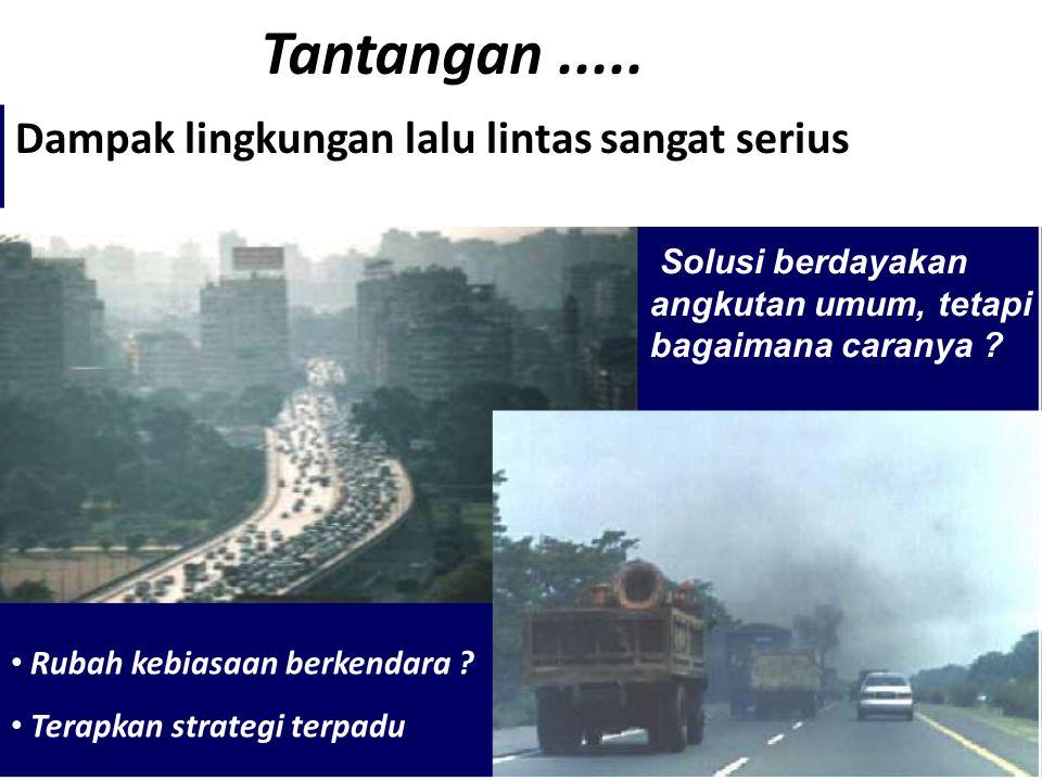 Tantangan..... 2 Rubah kebiasaan berkendara ? Terapkan strategi terpadu Solusi berdayakan angkutan umum, tetapi bagaimana caranya ? Dampak lingkungan
