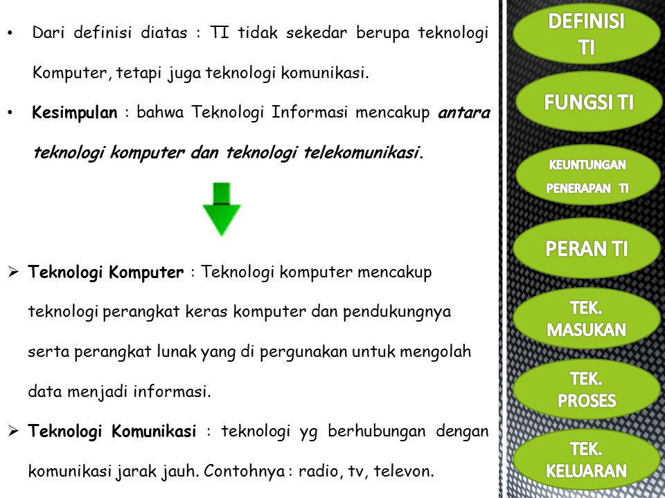 Dari definisi diatas : TI tidak sekedar berupa teknologi Komputer, tetapi juga teknologi komunikasi.