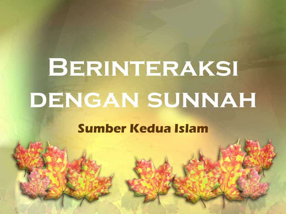 Sunnah Rasul Adalah… Perbuatan-perbuatannya Ucapan-ucapannya Persetujuan-persetujuannya (terhadap perbuatan Shahabat, baik dengan diam atau mengiyakan)