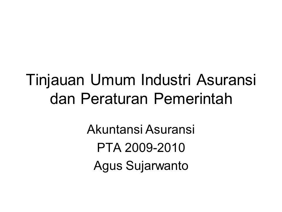 Tinjauan Umum Industri Asuransi dan Peraturan Pemerintah Akuntansi Asuransi PTA 2009-2010 Agus Sujarwanto