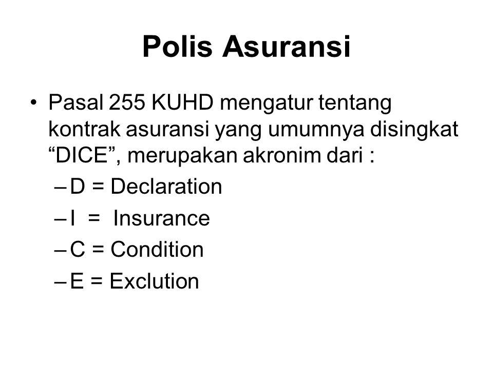 """Polis Asuransi Pasal 255 KUHD mengatur tentang kontrak asuransi yang umumnya disingkat """"DICE"""", merupakan akronim dari : –D = Declaration –I = Insuranc"""