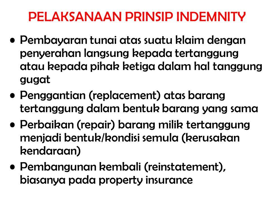 PELAKSANAAN PRINSIP INDEMNITY Pembayaran tunai atas suatu klaim dengan penyerahan langsung kepada tertanggung atau kepada pihak ketiga dalam hal tangg