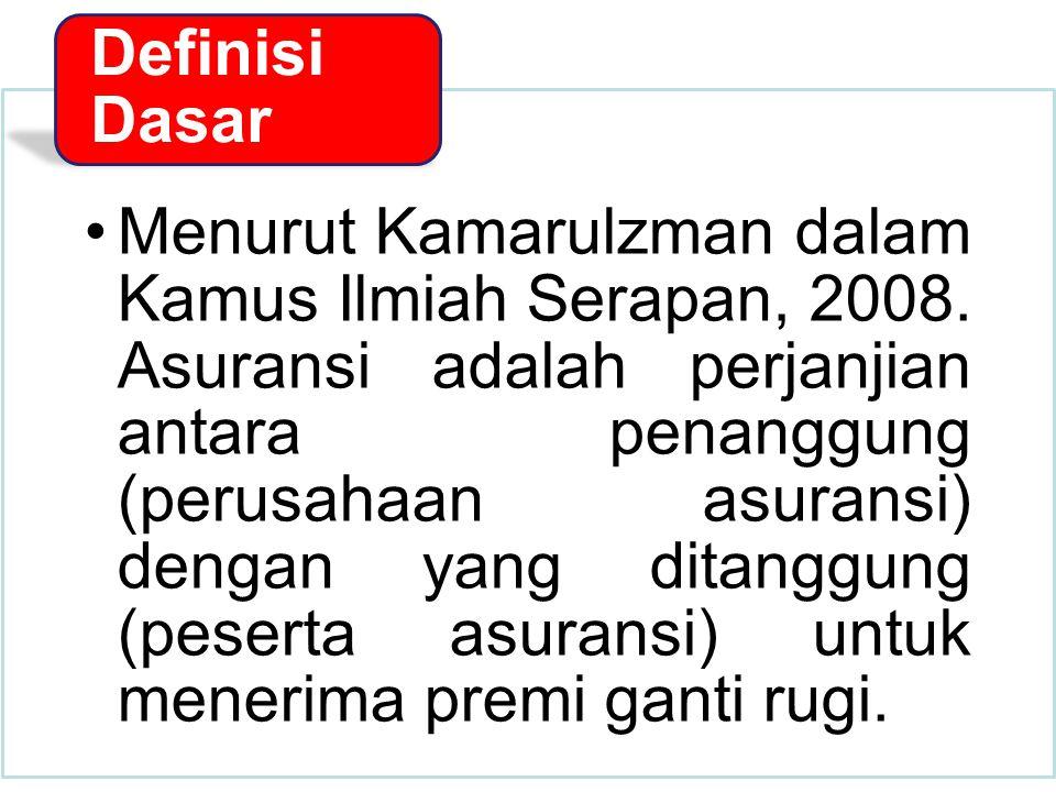 Menurut Kamarulzman dalam Kamus Ilmiah Serapan, 2008. Asuransi adalah perjanjian antara penanggung (perusahaan asuransi) dengan yang ditanggung (peser